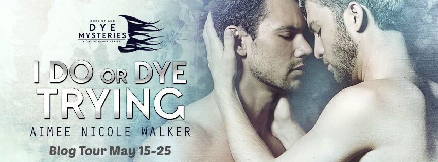 Get I Do, or Dye Trying by Aimee Nicole Walker on Amazon & Kindle Unlimited