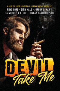 Buy Devil Take Me by Jordan L Hawk, T.A. Moore, Ginn Hale, C.S. Poe, Rhys Ford, Jordan Castillo Price on Amazon