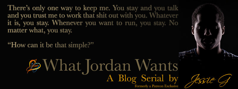 What Jordan Wants | Chapter 3 by Jessie G